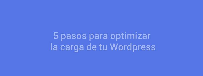 5 pasos para optimizar la carga de tu WordPress