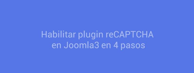 Habilitar plugin reCAPTCHA en Joomla3 en 4 pasos