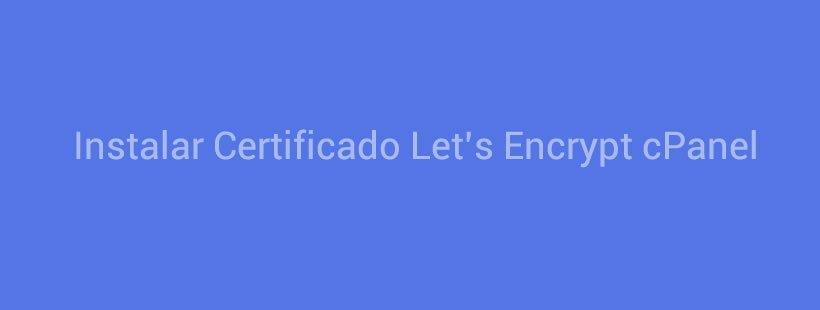 Instalar Certificado Let's Encrypt cPanel
