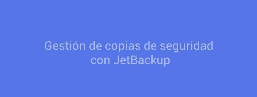 Gestión de copias de seguridad con JetBackup