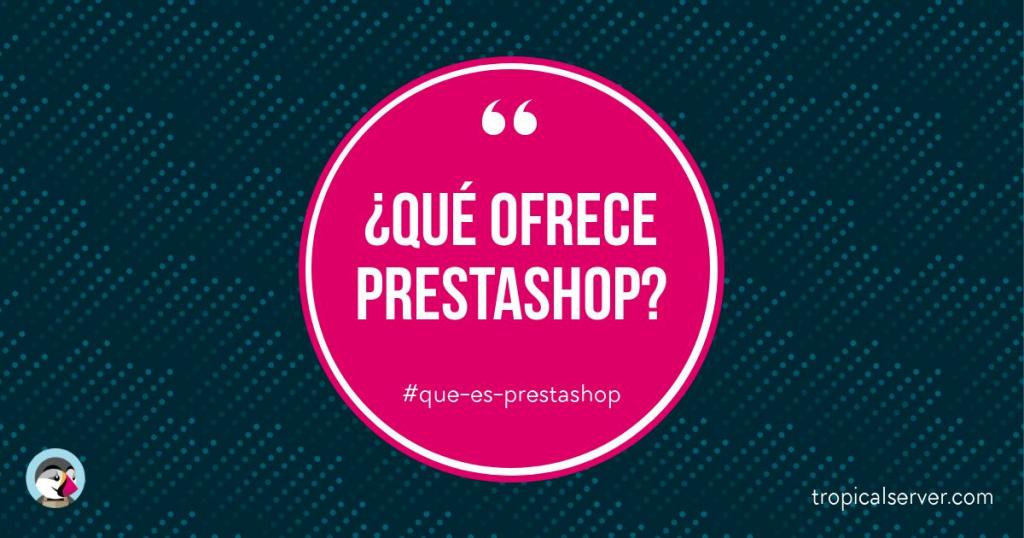 ¿Qué ofrece PrestaShop?